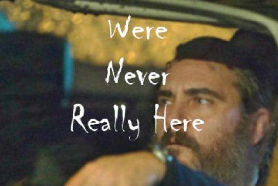 《你从未在此》:未完成的作品 带来创伤般的感受